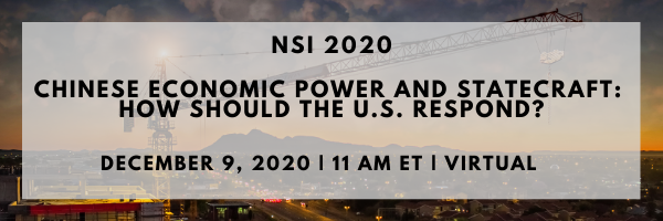 NSI 2020- Chinese Economic Power and Statecraft: How Should the U.S. Respond?