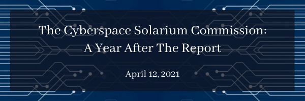 The Cyberspace Solarium Commission: A Year After The Report
