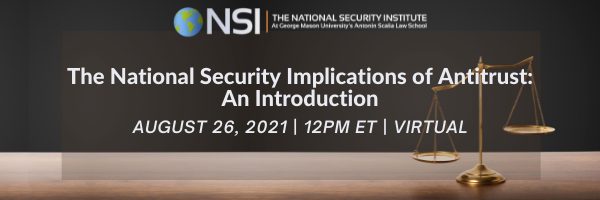 Allies, Enemies, and the Homefront - Part 1: The National Security Implications of Antitrust